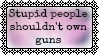 Stupid people shouldn't own guns by Im-Amsterdam