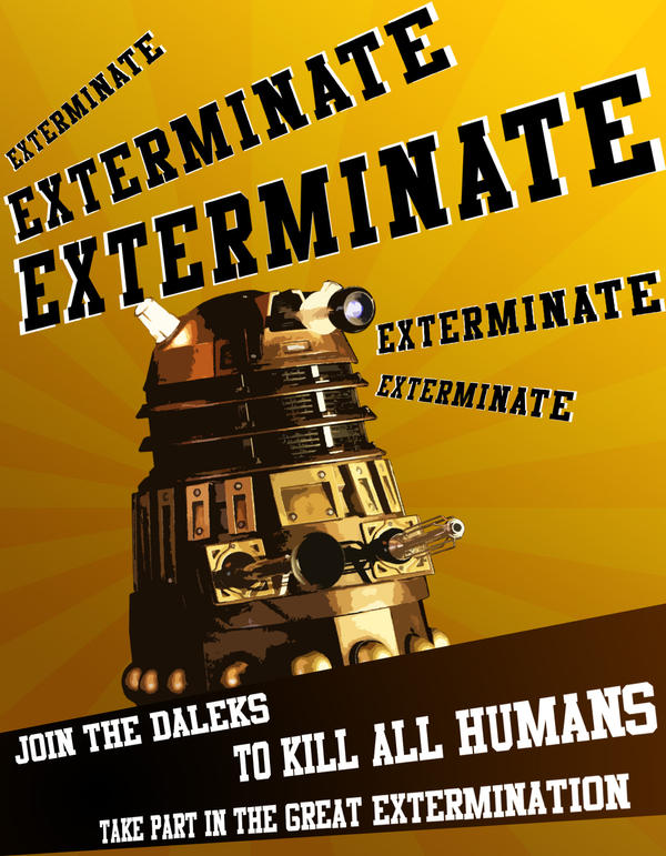 Dalek propaganda - exterminate by tibots on DeviantArt
