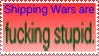 Shipping Wars are totally legit stuff guiz by PendulumWing