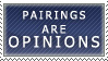 Pairings are Opinions Stamp by Chocolate-Shinigami