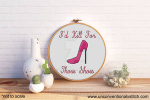 I'd Kill For Those Shoes Cross Stitch Pattern