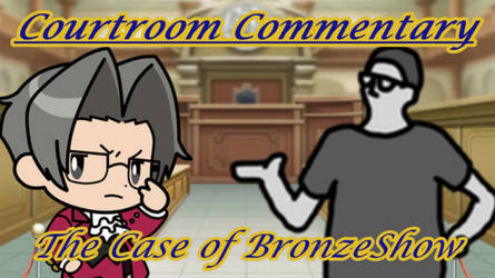 Courtroom Commentary: The Case of Bronzeshow by NaitaidaiFoxxoll