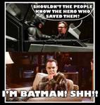 I'm Batman!! Shhhhh!!