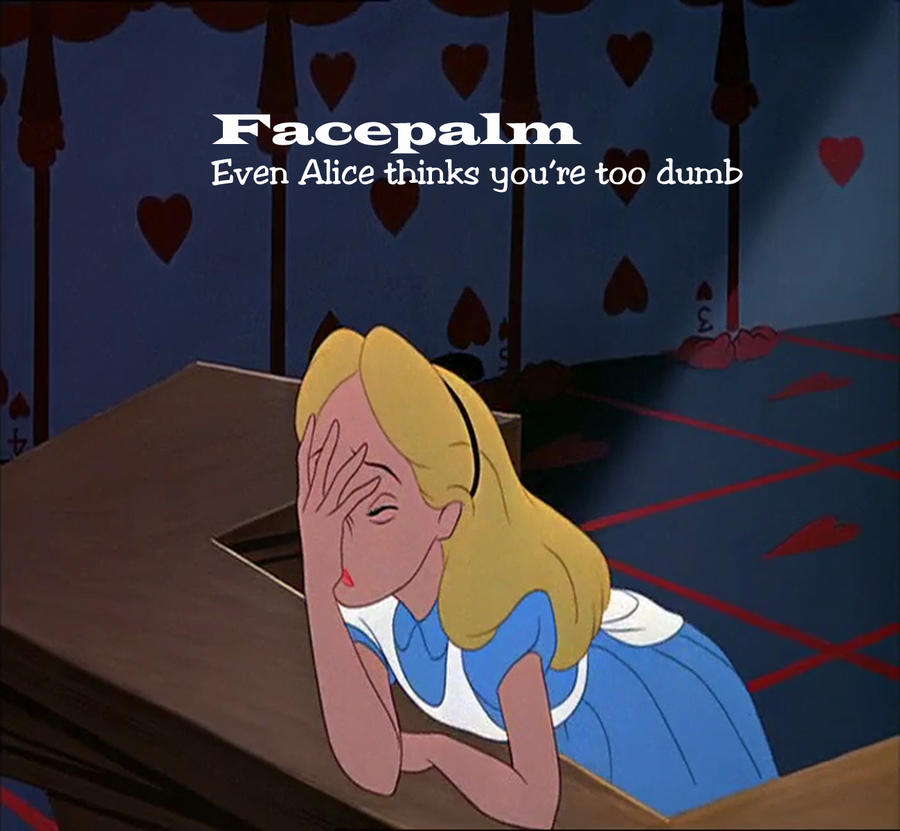[Image: alice_facepalm_by_deathroman13-d40ihie.jpg]