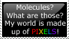Pixels Not Molecules by Cherry-sama