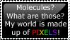 Pixels Not Molecules by Cherry-sama