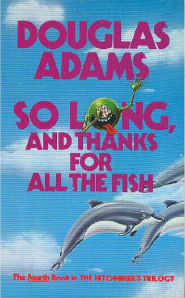 So Long and Thanks for All the Fish by Douglas Adams