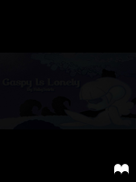 Gaspy Is Lonely - Written by FabyTetrix by FabyTetrix
