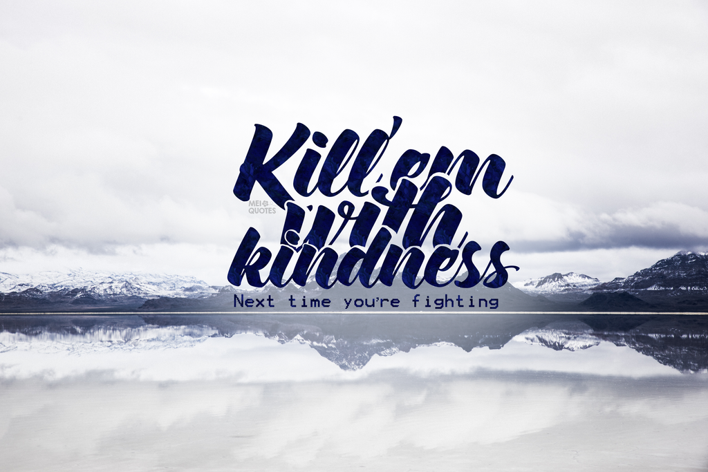 Kill'Em With Kindness by whynotlinnie