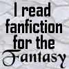 I Read Fanfic: For the Fantasy by saiyan-queen-vega