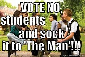 VOTE NO, students and sock it to 'The Man' by ChristianTruthTeller