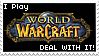 I play WoW deal with it by StarEmber