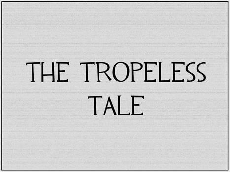 The Tropeless Tale