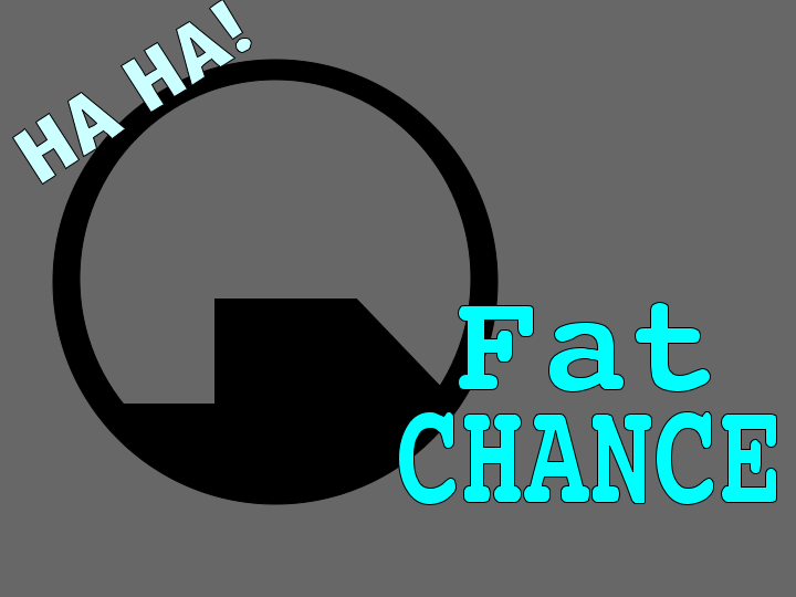 fat chance They don't mean the same thing or at least, not in normal usage the expression 'fat chance' means 'no chance at all' and probably originates as an example of emphasis through irony (and dates from the early 1900s), since &#039fat&#039 is historically.