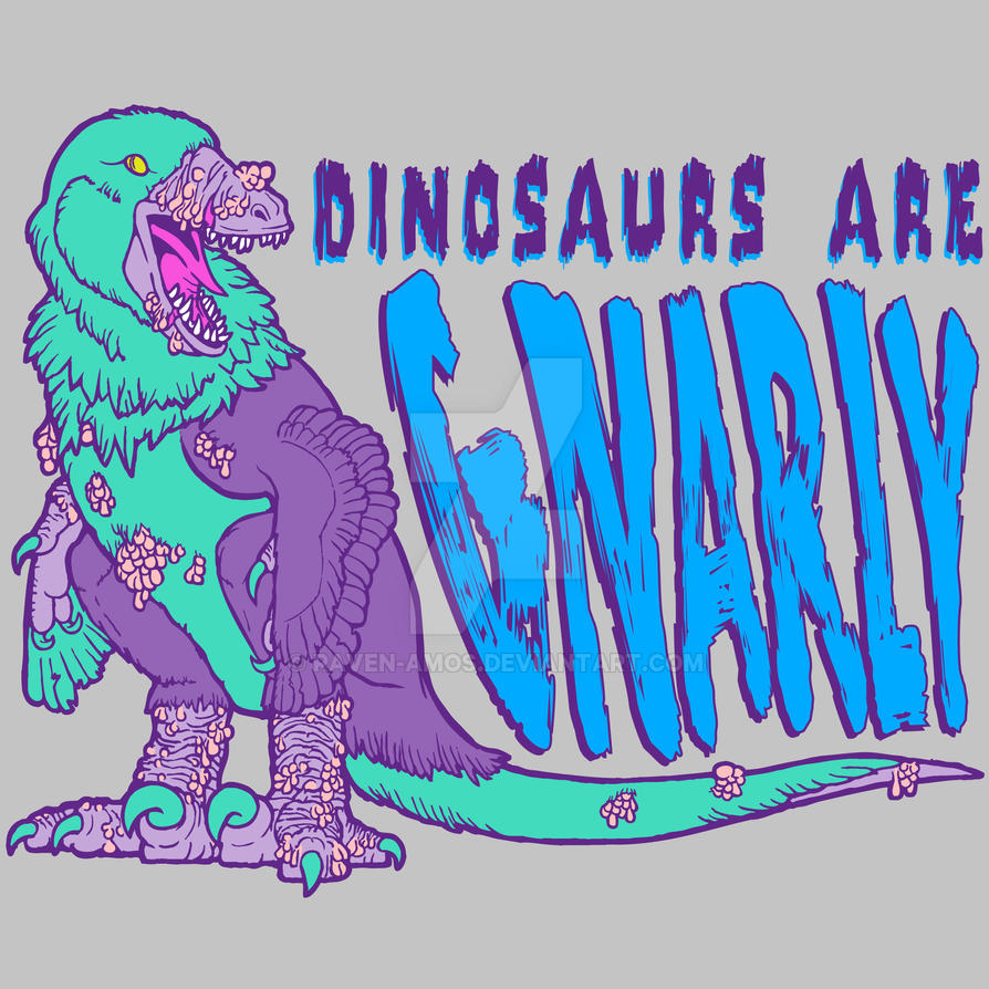 Dinosaurs Are Gnarly! by raven-amos