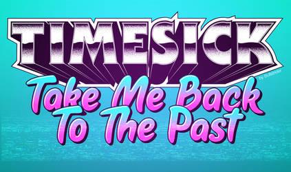 Timesick - Take Me Back To The Past (Retro-Art)