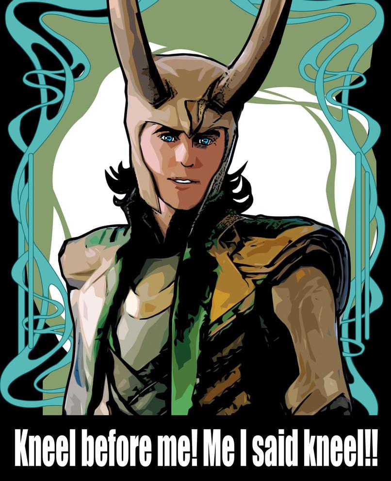 Loki say KNEEL by TaniaDck1987