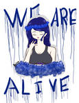 We are alive.