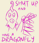 Shut Up And Have A Dragonfly