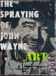 The Spraying of John Wayne by clayolsonart