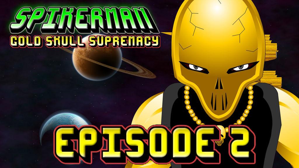 SpikerMan Gold Skull Supremacy Episode 2 by spikerman87