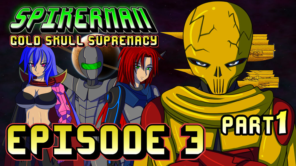 SpikerMan Gold Skull Supremacy - Episode 3- Part 1 by spikerman87