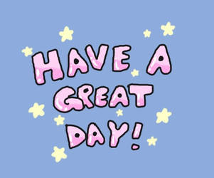 have a great day by xstarlightsammy