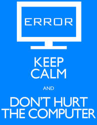Keep Calm and Don't Hurt the Computer
