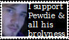 I support Pewdiepie and all his brolyness by WayTooMuchPressure