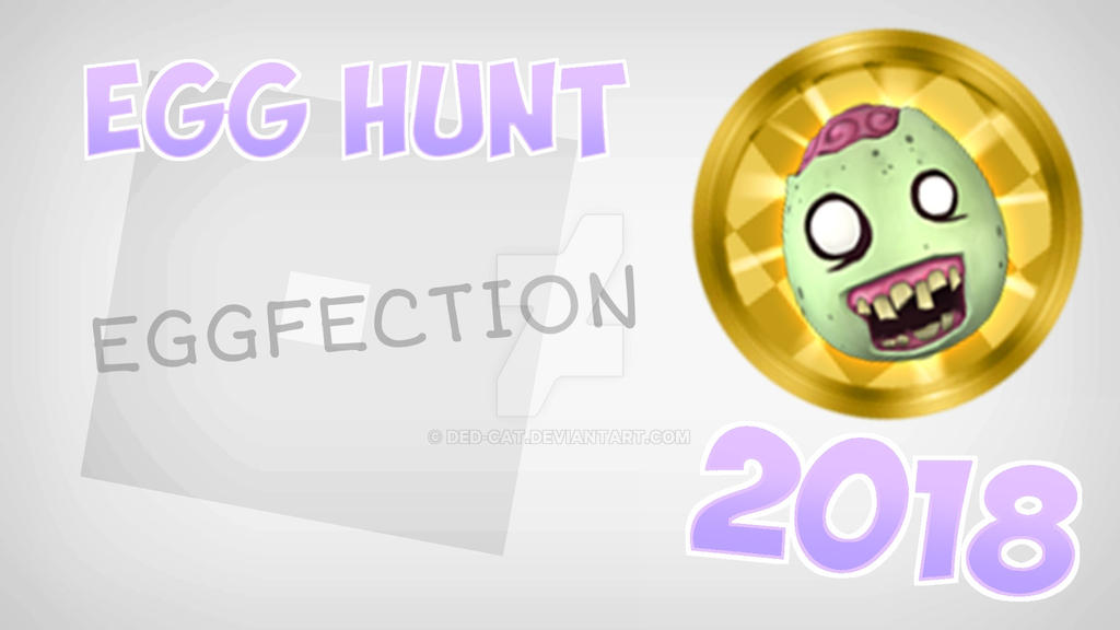 Roblox Egg Hunt 2018 Eggfection By Ded Cat On Deviantart