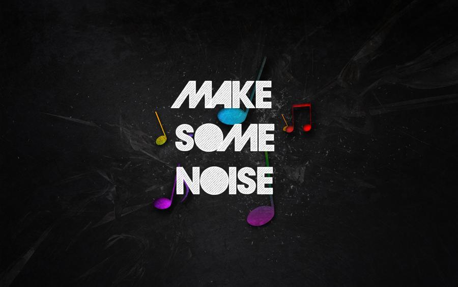 Make Some Noise !!! by sirtagada