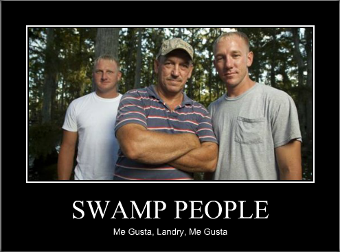 me_gusta_swamp_people_by_paranormal_teapot d4h0nru me gusta swamp people by paranormal teapot on deviantart
