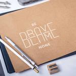 Be brave blame none
