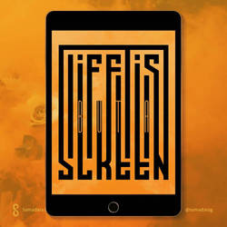 Life isbut a screen.