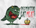 only monsters eat meat
