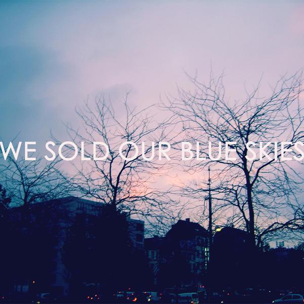 we sold our blue skies by TamarBurduli