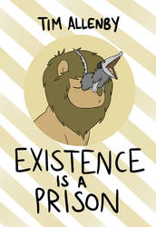 Existence is A Prison - Zine Out Now! by timsplosion