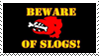 Beware Of Slogs by ViggObscure