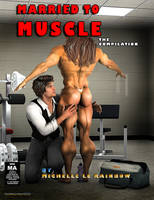 MARRIED TO MUSCLE- THE COMPILATION #1 by MichelleLeRainbow