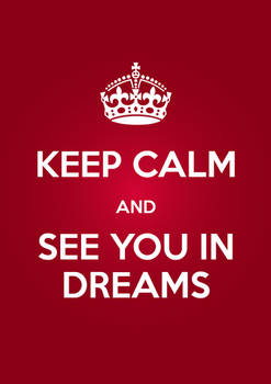 KEEP CALM AND SEE YOU IN DREAMS