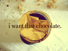i want that chocolate.