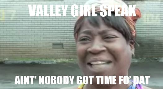 3abd0168e71 Valley Girl Speak by InvertedSlime on DeviantArt