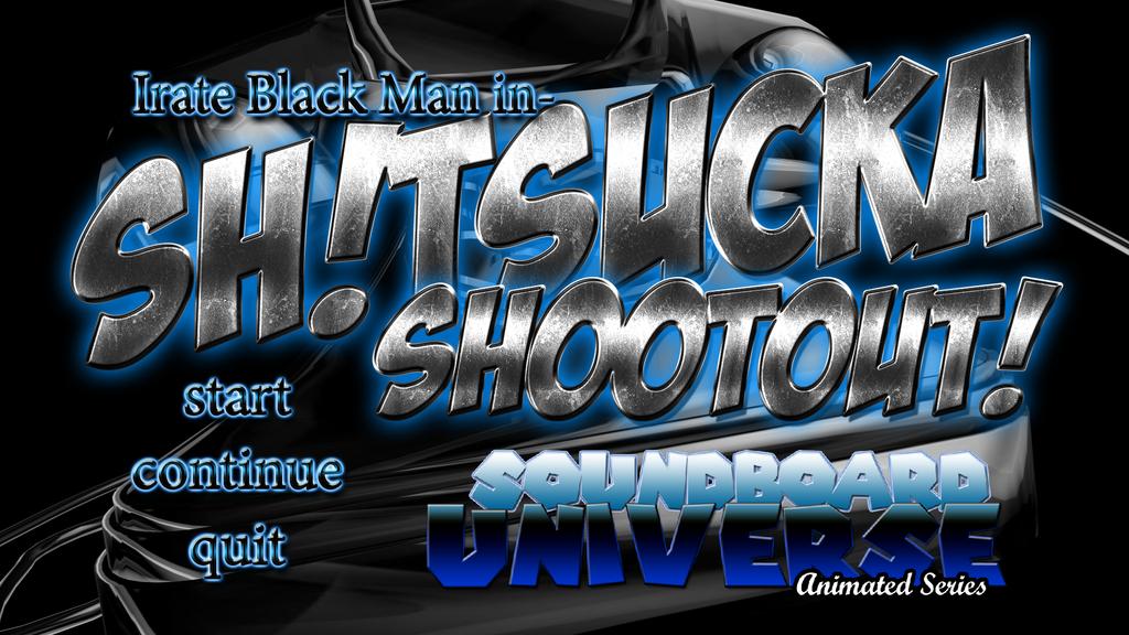 SH!TSUCKA SHOOTOUT! Title by kaxblastard