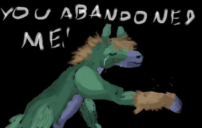 You abandoned me