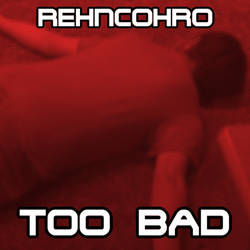 Rehncohro - Too Bad Out Now!