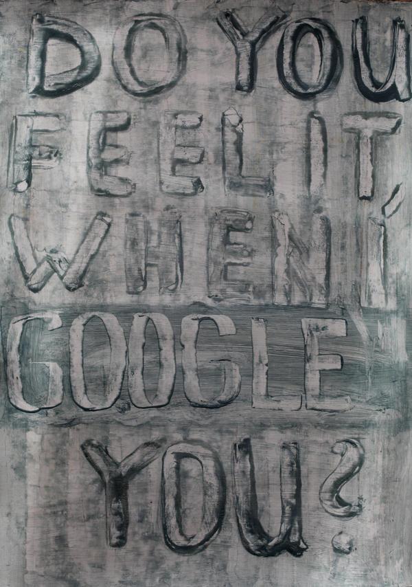 DoYouFeelItWhen I GoogleYou by scheinbar