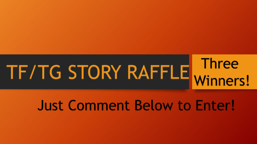 Tftg Story Raffle Comment To Enter Closed By Odachi65 On Deviantart