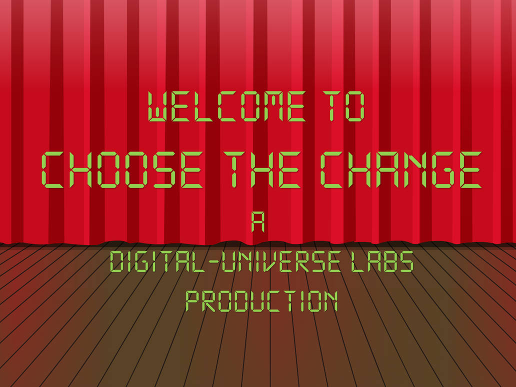 Choose The Change Introduction By Odachi65 On Deviantart