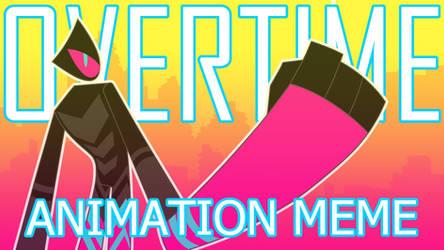 Overtime Animation Meme (link in desc!)