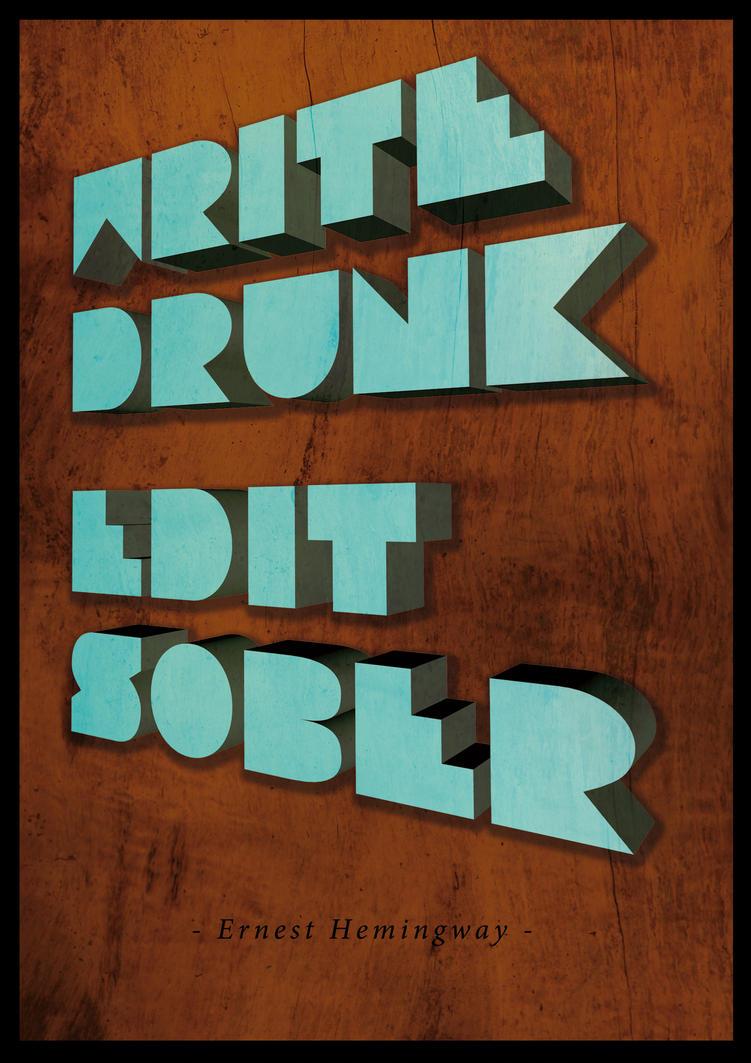 write drunk, edit sober by uuuuuargh
